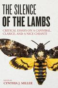 The Silence of the Lambs: Critical Essays on a Cannibal, Clarice, and a Nice Chianti