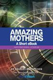 Amazing Mothers - A Short eBook: Inspirational Stories