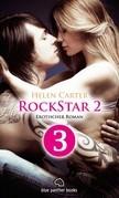 Rockstar | Band 2 | Teil 3 | Erotischer Roman