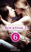 Rockstar | Band 2 | Teil 6 | Erotischer Roman