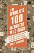 The World's 100 Weirdest Museums: From the Moist Towelette Museum in Michigan to the Museum of Broken Relationships in Zagreb