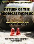 Junior Earplug Adventures: Return of the Prodigal Earplug Volume Two