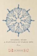 Enamel Eyes, a Fantasia on Paris, 1870: Poems