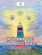 Intuition Applied and Angels Allied: Ascension Implied