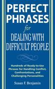 Perfect Phrases for Dealing with Difficult People: Hundreds of Ready-to-Use Phrases for Handling Conflict, Confrontations and Challenging Personalitie