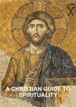A Christian Guide to Spirituality: Foundations for Disciples