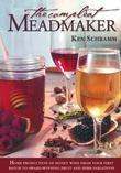 The Compleat Meadmaker: Home Production of Honey Wine From Your First Batch to Award-winning Fruit and Herb Variations