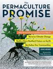 The Permaculture Promise: What Permaculture Is and How It Can Help Us Reverse Climate Change, Build a More Resilient Future on Earth, and Revitalize O