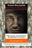 Good Soldiers Suffer in Silence: PTSD, Suicide, and Other Stuff Soldiers Don't Talk About