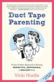 Duct Tape Parenting: A Less is More Approach to Raising Respectful, Responsible and Resilient Kids