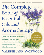 The Complete Book of Essential Oils and Aromatherapy, Revised and Expanded: Over 800 Natural, Nontoxic, and Fragrant Recipes to Create Health, Beauty,