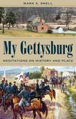 My Gettysburg: Meditations on History and Place