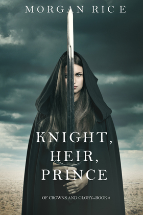 Knight, Heir, Prince (Of Crowns and Glory—Book 3)