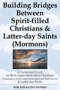 Building Bridges Between Spirit-filled Christians and Latter-day Saints (Mormons): A Translation Guide for Born Again Spirit-filled Christians (Charis