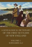 A genealogical dictionary of the first settlers of New England, Volume 1
