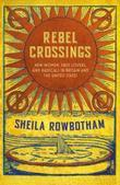 Rebel Crossings: New Women, Free Lovers, and Radicals in Britain and the United States