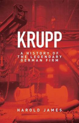 Krupp: A History of the Legendary German Firm