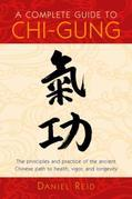 A Complete Guide to Chi-Gung: The Principles and Practice of the Ancient Chinese Path to Health, Vigor, andLongevity