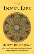 The Inner Life: Three Classic Essays on the Spiritual Life by the Beloved Teacher Who Brought Sufism to the West