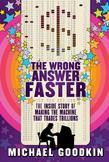 The Wrong Answer Faster: The Inside Story of Making the Machine That Trades Trillions