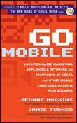 Go Mobile: Location-Based Marketing, Apps, Mobile Optimized Ad Campaigns, 2D Codes and Other Mobile Strategies to Grow Your Busin