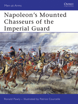 NapoleonÂ?s Mounted Chasseurs of the Imperial Guard