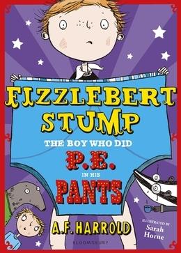 Fizzlebert Stump: The Boy Who Did P.E. in his Pants