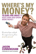 Where's My Money: 10 Sure-Fire Ways to Keep, Earn and Grow More Money