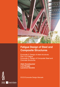 Fatigue Design of Steel and Composite Structures: Eurocode 3: Design of Steel Structures, Part 1-9 Fatigue; Eurocode 4: Design of Composite Steel and