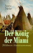 Der König der Miami (Wildwest-Abenteuerroman) - Vollständige Ausgabe
