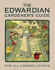 The Edwardian GardenerÂ?s Guide