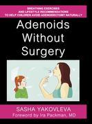Adenoids Without Surgery: Breathing Exercises and Lifestyle Recommendations to Help Children Avoid Adenoidectomy Naturally