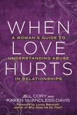 When Love Hurts: A Woman's Guide to Understanding Abuse in Relationships