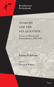 Anarchy and the Sex Question: Essays on Women and Emancipation, 1896-1926
