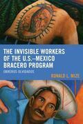 The Invisible Workers of the U.S.-Mexico Bracero Program: Obreros Olvidados