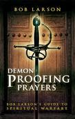 Demon-Proofing Prayers: Bob Larson's Guide to Winning Spiritual Warfare