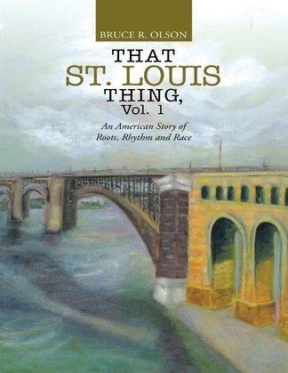 That St. Louis Thing, Vol. 1: An American Story of Roots, Rhythm and Race