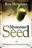 Mysterious Seed: Maturing in Father's Love
