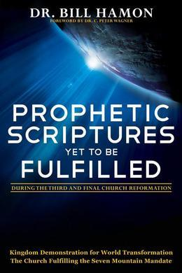 Prophetic Scriptures Yet to Be Fulfilled: During the 3rd and Final Reformation