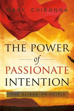 The Power of Passionate Intention: The Elisha Principle
