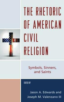 The Rhetoric of American Civil Religion: Symbols, Sinners, and Saints