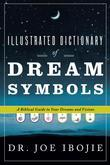 Illustrated Dictionary of Dream Symbols: A Biblical Guide to Your Dreams and Visions