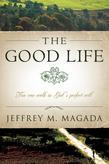 The Good Life: You Can Walk in God's Perfect Will