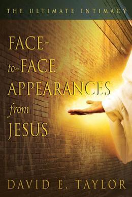 Face-To-Face Appearances of Jesus: The Ultimate Intimacy