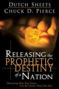 Releasing the Prophetic Destiny of a Nation: Discovering How Your Future Can Be Greater Than Your Past