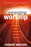 Emerging Worship: Becoming a Part of the Sound and Song of Heaven
