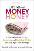 It's Your Money, Honey: A Girl's Guide to Saving, Investing, and Building Wealth at Every Age and Life Stage