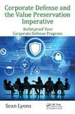 Corporate Defense and the Value Preservation Imperative: Bulletproof Your Corporate Defense Program