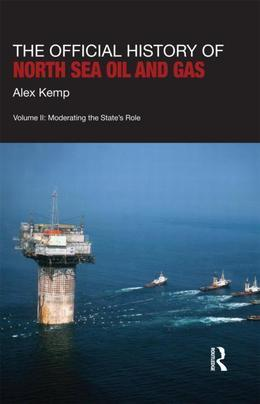 The Official History of North Sea Oil and Gas: Vol. II: Moderating the State S Role
