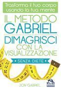 Il Metodo Gabriel - Dimagrisci con la Visualizzazione